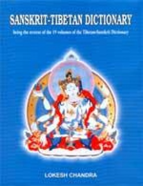 Sanskrit-Tibetan Dictionary: Being the Reverse of the 19 Volumes of the Tibetan-Sanskrit Dictionary
