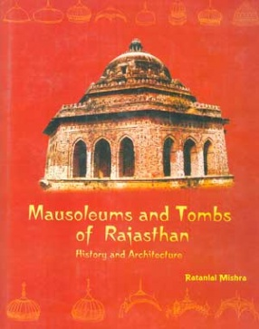 Mausoleums and Tombs of Rajasthan: History and Architecture