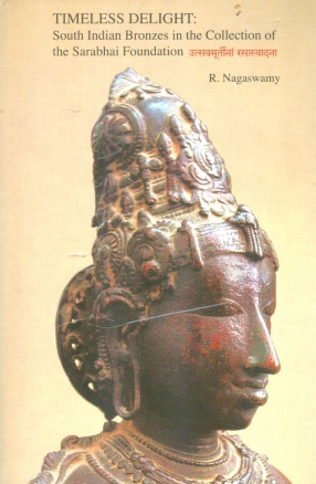 Timeless Delight: South Indian Bronzes in the Collection of Sarabhai Foundation