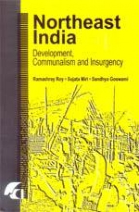 Northeast India: Development, Communalism and Insurgency