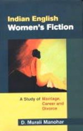 Indian English Women's Fiction: A Study of Marriage, Career and Divorce