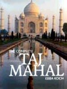 The Complete Taj Mahal and the River Front Gardens of Agra