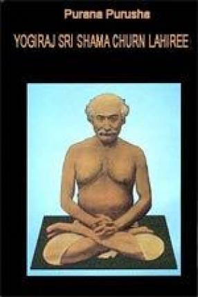 Purana Purusha: Yogiraj Sri Shama Churn Lahiree