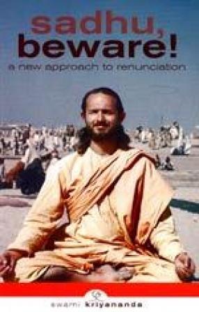 Sadhu Beware!: A New Approach to Renunciation