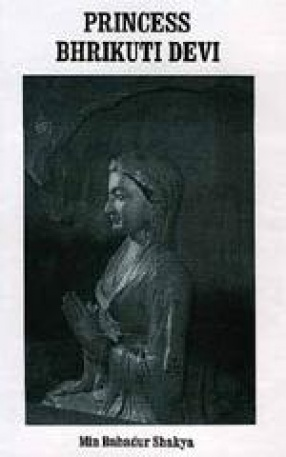 The Life and Contribution of the Nepalese Princess Bhrikuti Devi to Tibetan History (From Tibetan Sources)