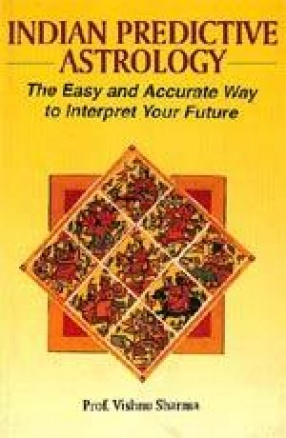Indian Predictive Astrology: The Easy and Accurate Way to Interpret Your Future