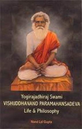 Yogirajadhiraj Swami Vishuddhanand Paramahansadeva: Life & Philosophy