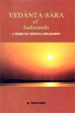 Vedanta-Sara of Sadananda: A Work on Vedanta Philosophy