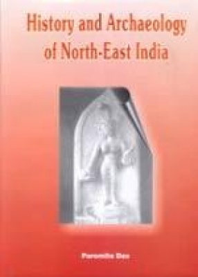 History and Archaeology of North-East India: With Special Reference to Guwahati