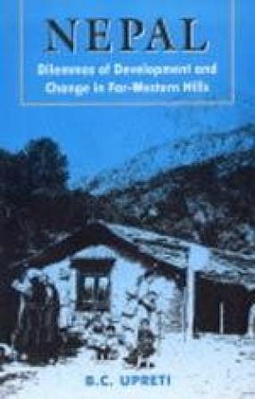 Nepal: Dilemmas of Development and Change in Far-Western Hills