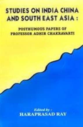 Studies on India China and South East Asia: Posthumous Papers of Prof. Adhir Chakravarti