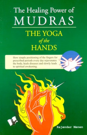 The Healing Powers of Mudras: The Yoga of the Hands