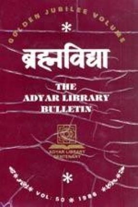 Brahmavidya: The Adyar Library Bulletin Golden Jubilee Volume