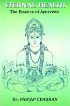 Eternal Health: The Essence of Ayurveda