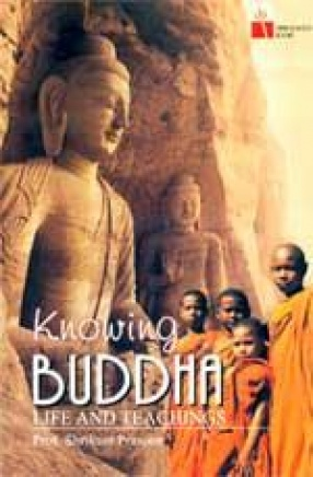 Knowing Buddha: Life and Teaching