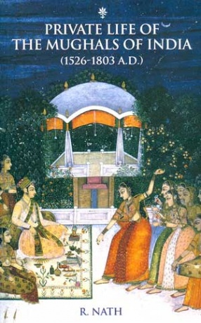 Private Life of the Mughals of India (1526-1803 A.D.)