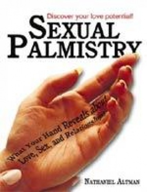 Sexual Palmistry: What Your Hand Reveals about Love, Sex, and Relationships