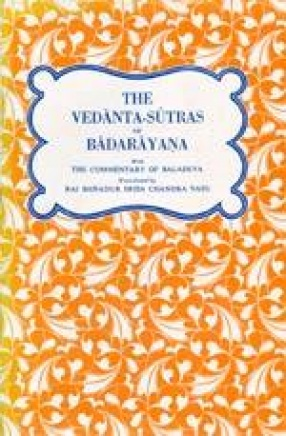 The Vedanta-Sutras of Badarayana with the Commentary of Baladeva