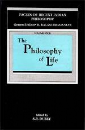 The Philosophy of Life: Facets of Recent Indian Philosophy