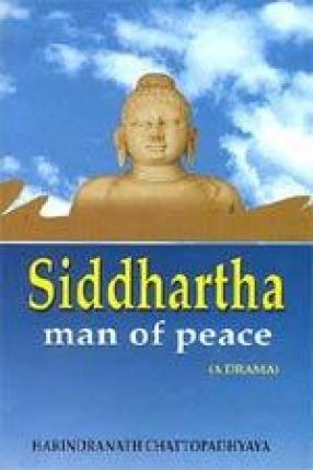 Siddhartha: Man of Peace (A Drama)