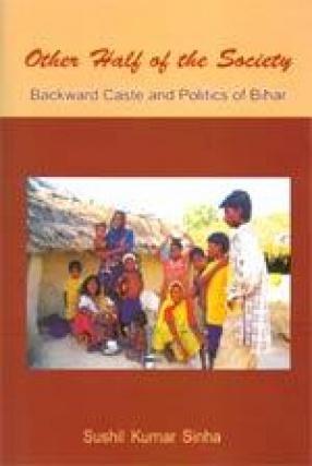 Other Half of the Society: Backward Caste and Politics of Bihar