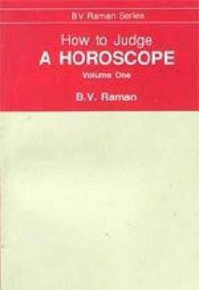 How to Judge a Horoscope: Volume One (I - VI Houses)