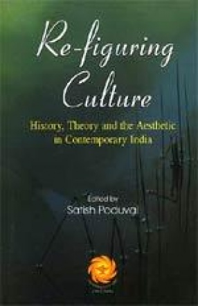 Re-figuring Culture: History, Theory and the Aesthetic in Contemporary India