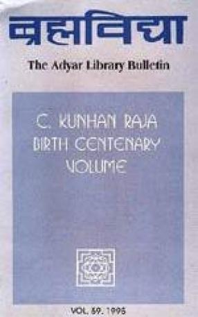 Brahmavidya: The Adyar Library Bulletin (C.Kunhan Raja Birth Centenary Volume)