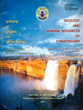 Geology and Mineral Resources of Chhattisgarh: Geological Survey of India, Miscellaneous Publication No. 30, Part XXI