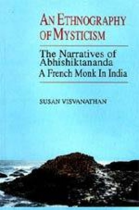 An Ethnography of Mysticism: The Narratives of Abhishiktananda (A French Monk in India)