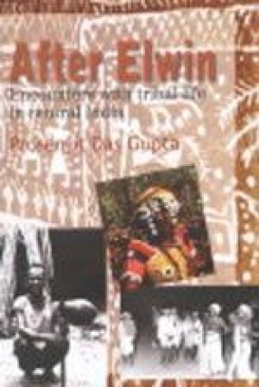 After Elwin: Encounters with Tribal Life in Central India