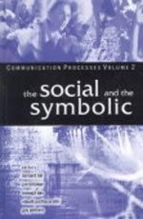 Communication Processes: The Social and the Symbolic (Volume II)