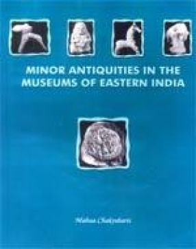 Minor Antiquities in the Museums of Eastern India