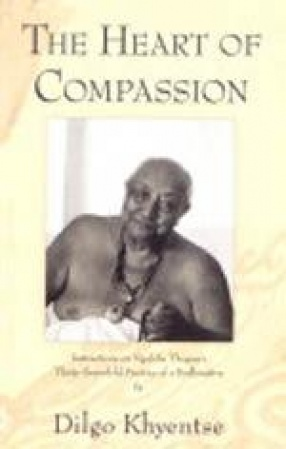 The Heart of Compassion: Instructions on Ngulchu Thogme's Thirty-Sevenfold Practice of a Bodhisattva