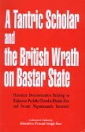 A Tantric Scholar and the British Wrath on Bastar State: Historical Documentation Relating to Rajkumar Prafulla Chandra Bhanja Deo and Swami Nigamananda Saraswati