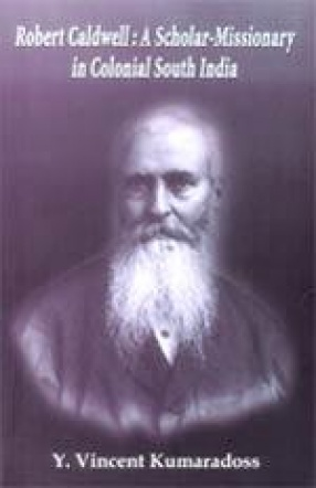 Robert Caldwell: A Scholar-Missionary in Colonial South India