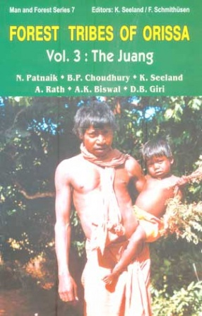 Forest Tribes of Orissa: The Juang (Volume 3)