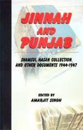Jinnah and Punjab: Shamsul Hasan Collection and Other Documents 1944-1947