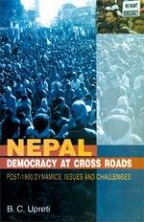 Nepal Democracy at Cross Roads: Post-1990 Dynamics, Issues and Challenges