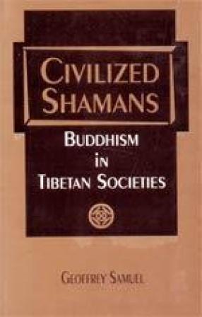 Civilized Shamans: Buddhism in Tibetan Societies