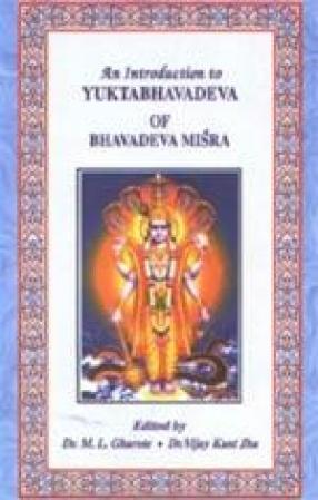 An Introduction to Yuktabhavadeva of Bhavadeva Mishra: English Summary and Critical Appraisal