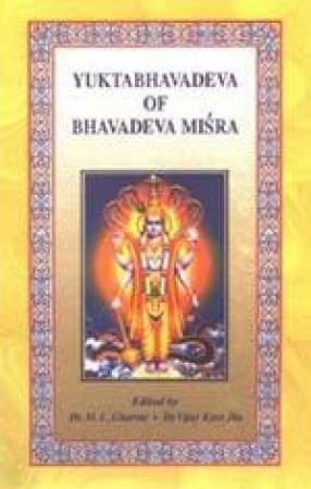 Yuktabhavadeva of Bhavadeva Mishra: Original Sanskrit Text, English Summary and Critical Appraisal
