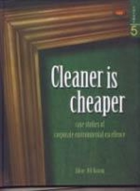 Cleaner is Cheaper: Case Studies of Corporate Environmental Excellence (Volume V)