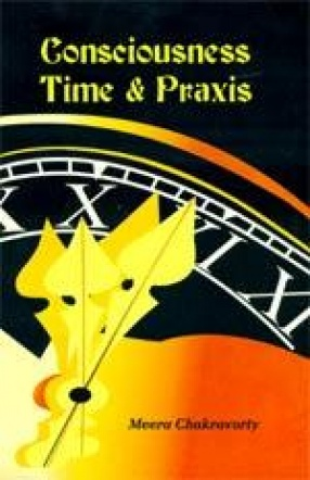 Consciousness Time & Praxis