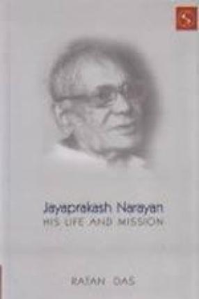 Jayaprakash Narayan: His Life and Mission