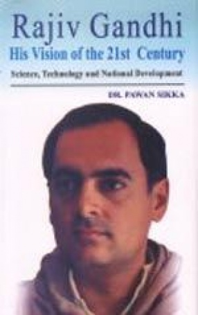 Rajiv Gandhi: His Vision of the Twenty First Century: Science, Technology and National Development