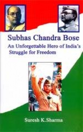Subhas Chandra Bose : An Unforgettable Hero of India's Struggle for Freedom