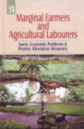 Marginal Farmers and Agricultural Labourers: Socio-Economic Problems and Poverty Alleviation Measures