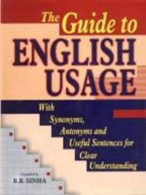 The Guide to English Usage: With Synonyms, Antonyms and Useful Sentences for Clear Understanding