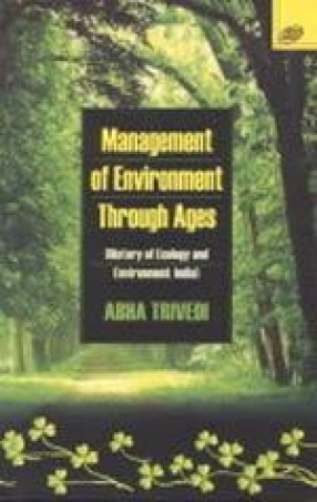 Management of Environment Through Ages: History of Ecology and Environment: India